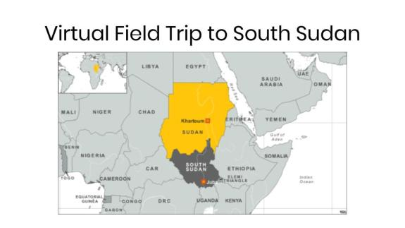 Virtual Field Trip--South Sudan